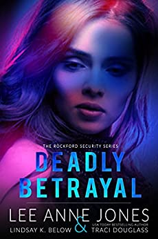 Deadly Betrayal (The Rockford Security Series Book 1) by [Jones, Lee Anne, Douglass,Traci, Below,Lindsay K.]
