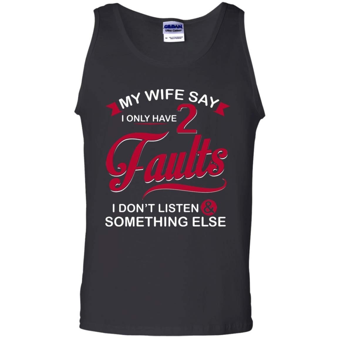 Teely Shop Mens My Wife Says I Only Have 2 Faults I Dont Listen:G220 Gildan 100/% Cotton Tank Top