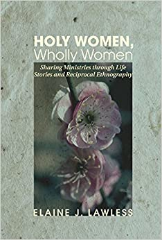 Book Holy Women, Wholly Women: Sharing Ministries through Life Stories and Reciprocal Ethnography