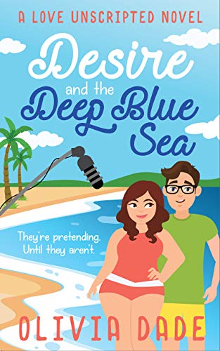 Desire and the Deep Blue Sea (Love Unscripted Book 1) by [Dade, Olivia]