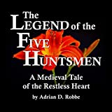 Book Cover for The Legend of the Five Huntsmen -- A Medieval Tale of the Restless Heart