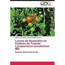 Larvas de Noctuidos en Cultivos de Tomate Lycopersicon esculentum Mill: Gusanos del fruto del tomate (Spanish Edition)