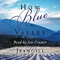 How Blue Is My Valley Audiobook by Jean Gill Narrated by Jan Cramer