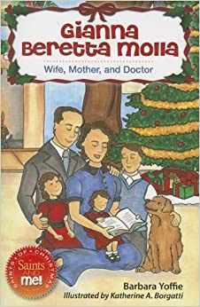 Gianna Beretta Molla: Wife, Mother and Doctor (Saints and Me!) (Saints and Me: Saints of Christmas)