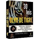 30 Leis do Olho de Tigre. Conceitos Poderosos Para Alcançar a Plenitude Profissional e Pessoal