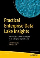 Practical Enterprise Data Lake Insights: Handle Data-Driven Challenges in an Enterprise Big Data Lake Front Cover