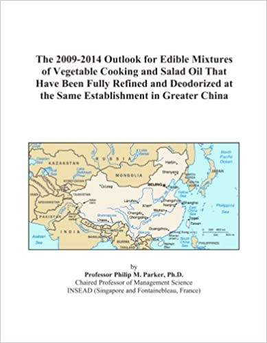 Book The 2009-2014 Outlook for Edible Mixtures of Vegetable Cooking and Salad Oil That Have Been Fully Refined and Deodorized at the Same Establishment in Greater China