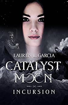 Catalyst Moon: Incursion: A New Adult Fantasy Series by [Garcia, Lauren L.]