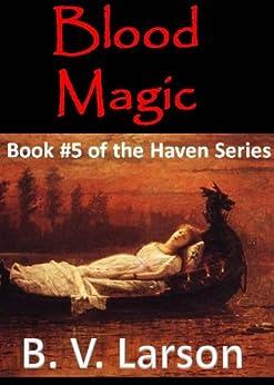 Blood Magic (Haven Series #5) by [Larson, B. V.]