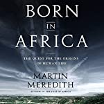 Born in Africa: The Quest for the Origins of Human Life | Martin Meredith