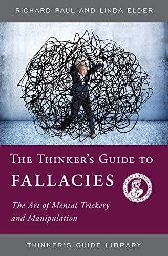 The Thinker's Guide to Fallacies: The Art of Mental...