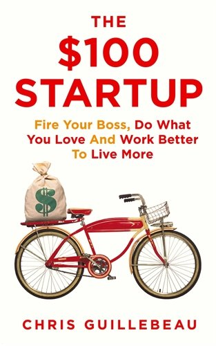 51rSdxwoQSL - The $100 Startup: Fire Your Boss, Do What You Love and Work Better To Live More