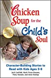 chicken soup for the soul kids - Chicken Soup for the Child's Soul: Character-Building Stories to Read with Kids Ages 5-8