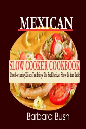 - Mexican Slow Cooker Cookbook: Mouthwatering Dishes That Brings the Real Mexican F