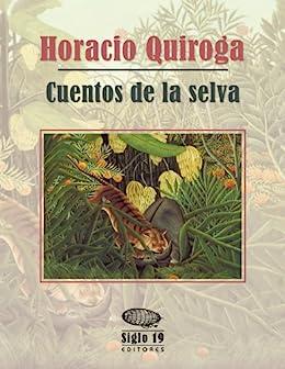 Cuentos de la selva (Spanish Edition) by [Quiroga, Horacio]