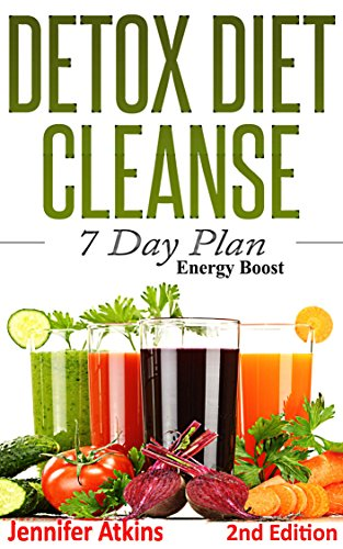 DETOX: DIET CLEANSE - 7 Day Plan: Boost Energy and Change Your Life  (Cleanse and Detox, Weight Loss Motivation, Burn Fat, Lose Weight, Clean  Eating