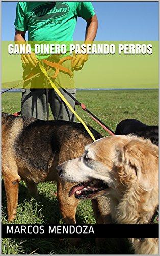 Gana Dinero Paseando Perros (Spanish Edition) by [Mendoza, Marcos]