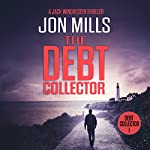 The Debt Collector - 1: A Jack Winchester Thriller   Jon Mills