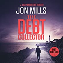 The Debt Collector - 1: A Jack Winchester Thriller Audiobook by Jon Mills Narrated by Adam Gold