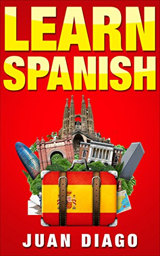 Learn Spanish: A Fast and Easy Guide for Beginners to Learn Conversational Spanish (Language Instruction, Learn Language, Foreign Language Book 1)