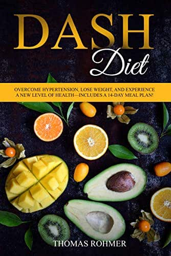 DASH Diet: Overcome Hypertension, Lose Weight, and Experience a New Level of Health—Includes a 14-Day Meal Plan!