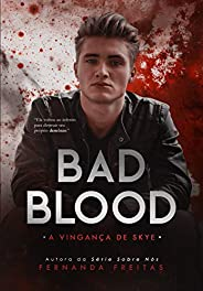 BAD BLOOD: A vingança de Skye (Livro 2)