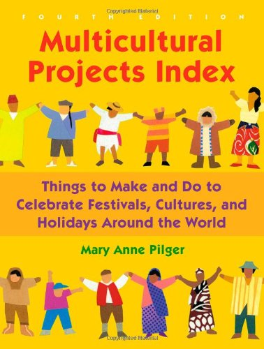 Multicultural Projects Index: Things to Make and Do to Celebrate Festivals, Cultures, and Holidays Around the World, 4th