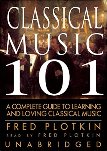 Classical Music 101: A Complege Guide to Learning and Loving