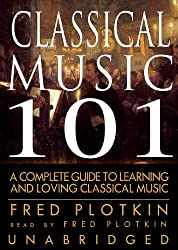 Classical Music 101: A Complege Guide to Learning and Loving Classical Music