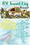 RV Travel Log Record Camping Diary Planner: 120 day RV Travel Journal & Camping Diary RV Travel Log: Record all the details of your next trip (Volume 2)