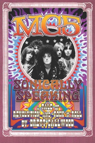 MC5: Sonically Speaking, A Tale of Revolution and Rock'n'Roll (Painted Turtle)