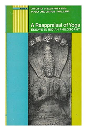 a reappraisal of yoga essays in n philosophy georg  a reappraisal of yoga essays in n philosophy georg feuerstein jeanine miller 9780091064112 amazon com books