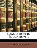 Suggestion in Education, William Arthur Clark, 1146004761