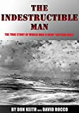"The Indestructible Man: The True Story of World War II Hero ""Captain Dixie"""