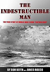 The Indestructible Man: The True Story of World War II Hero