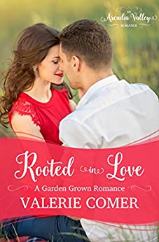 Rooted in Love: Garden Grown Romance Book Two (Arcadia Valley Romance 11) by [Comer, Valerie, Valley, Arcadia]