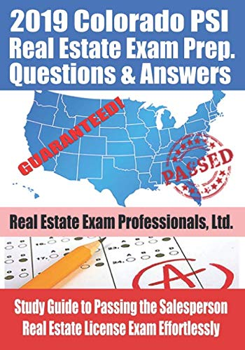 2019 Colorado PSI Real Estate Exam Prep Questions and Answers: Study Guide to Passing the Salesperson Real Estate License Exam Effortlessly