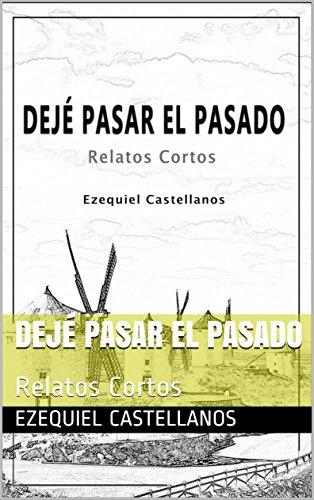 - Dejé pasar el Pasado: Relatos Cortos (Spanish Edition)