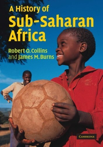 A History of Sub-Saharan Africa by Collins, Robert O., Burns, James M. published by Cambridge University Press (2007)