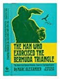 The Man Who Exorcised the Bermuda Triangle, Marc Alexander, 0498024679