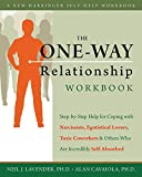 the help co - The One-Way Relationship Workbook: Step-by-Step Help for Coping With Narcissists, Egotistical Lovers, Toxic Coworkers, and Others Who A (New Harbinger Self-Help Workbook)