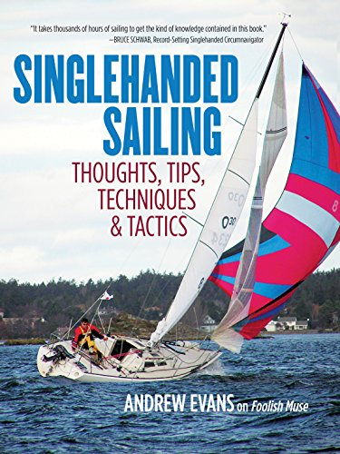 Singlehanded Sailing: Thoughts, Tips, Techniques & Tactics (Best Cruising Sailboat For Single Hand)