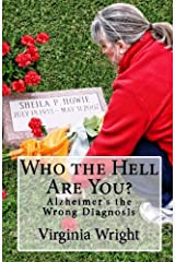 Who the Hell Are You?: Alzheimer's the Wrong Diagnosis Paperback