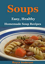 Soups: Easy, Healthy Homemade Soup Recipes (Simply Delicious Cookbooks Book 2) (English Edition)