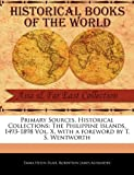 primary sources historical collections the philippine islands 1493 1898 vol x with a foreword by t s wentworth by emma helen blair 2011 02 15