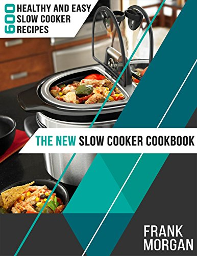 The New Slow Cooker Cookbook: 600 Healthy and Easy Slow Cooker Recipes