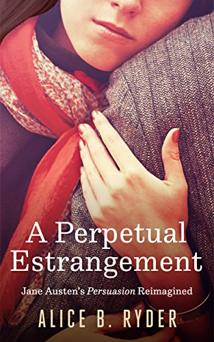 A Perpetual Estrangement: Jane Austen's Persuasion Reimagined