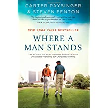 Where a Man Stands: Two Different Worlds, An Impossible Situation, and the Unexpected Friendship that Changed Everything