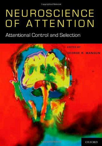 Neuroscience of Attention: Attentional Control and Selection (The Neuroscience of Attention)