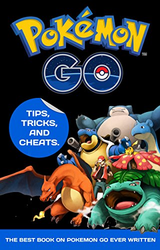 Pokémon GO: Guide: Tips, Tricks, and Cheats. The Best Book On Pokémon Go Ever Written (Guide, Pokémon GO, Tips, Tricks, Cheats.)